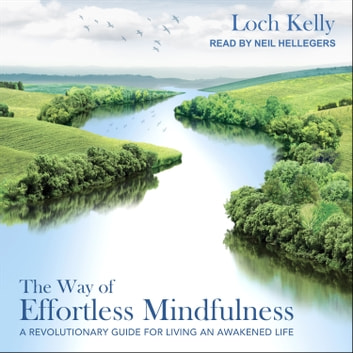 The Way of Effortless Mindfulness - A Revolutionary Guide for Living an Awakened Life audiobook by Loch Kelly