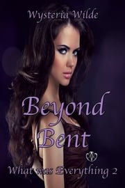 Beyond Bent ebook by Wysteria Wilde