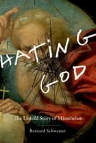 Hating God ebook by Bernard Schweizer