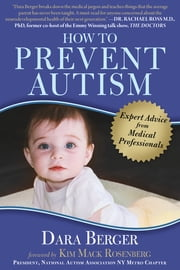 How to Prevent Autism - Expert Advice from Medical Professionals ebook by Dara Berger, Dr. Sidney Baker, Dr. Nancy O'Hara,...