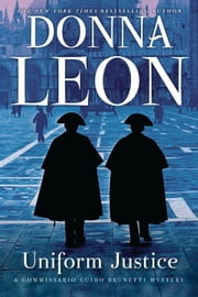 Uniform Justice - A Commissario Brunetti Novel ebook by Donna Leon