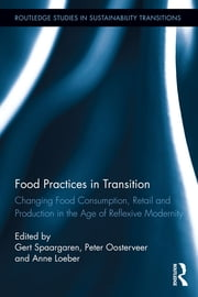 Food Practices in Transition - Changing Food Consumption, Retail and Production in the Age of Reflexive Modernity ebook by Gert Spaargaren,Peter Oosterveer,Anne Loeber