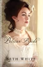 The Pelican Bride (Gulf Coast Chronicles Book #1) - A Novel ebook by Beth White