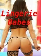 Lingerie Babes ebook by BDP