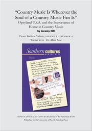 """Country Music is Wherever the Soul of a Country Music Fan Is"": Opryland U.S.A. and the Importance of Home in Country Music - An article from Southern Cultures 17:4, The Music Issue ebook by Jeremy Hill"