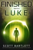 Finished with Luke ebook by Scott Bartlett