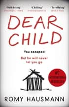 Dear Child - The twisty thriller that starts where others end ebook by Romy Hausmann, Jamie Bulloch