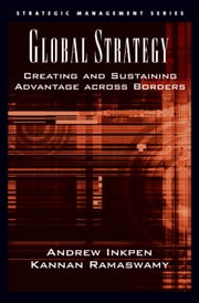 Global Strategy : Creating and Sustaining Advantage across Borders ebook by Andrew Inkpen;Kannan Ramaswamy