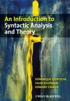An Introduction to Syntactic Analysis and Theory ebook by Dominique Sportiche, Hilda Koopman, Edward Stabler
