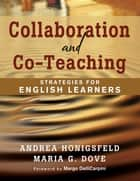 Collaboration and Co-Teaching - Strategies for English Learners ebook by Andrea M. Honigsfeld, Maria G. Dove