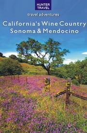 California's Wine Country - Sonoma & Mendocino ebook by Lisa  Manterfield