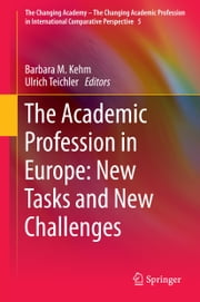 The Academic Profession in Europe: New Tasks and New Challenges ebook by Barbara M. Kehm,Ulrich Teichler
