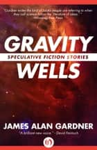 Gravity Wells ebook by James A Gardner