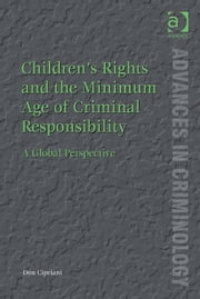 Children's Rights and the Minimum Age of Criminal Responsibility - A Global Perspective ebook by Dr Don Cipriani,Professor David Nelken