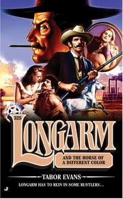 Longarm 325 - Longarm and the Horses of a Different Color ebook by Tabor Evans