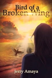 Bird of a Broken Wing ebook by Jerry Amaya