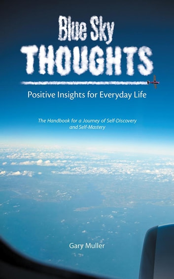 Blue Sky Thoughts - Positive Insights for Everyday Life ebook by Gary Muller