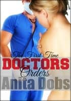 Doctors Orders - The First Time ebook by