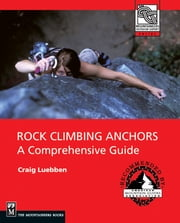 Rock Climbing Anchors - A Comprehensive Guide ebook by Craig Luebben