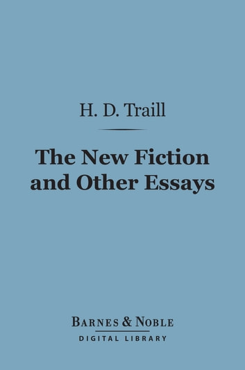 The New Fiction and Other Essays on Literary Subjects (Barnes & Noble Digital Library) ebook by H. D. Traill