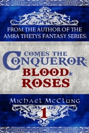Comes The Conqueror: Blood & Roses - Comes The Conqueror, #1 ebook by Michael McClung