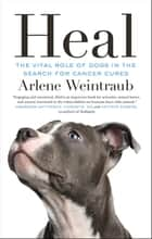 Heal - The Vital Role of Dogs in the Search for Cancer Cures ebook by