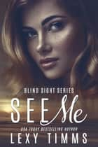 See Me - Blind Sight Series, #1 ebook by Lexy Timms