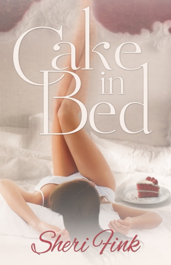 Cake in Bed ebook by Sheri Fink