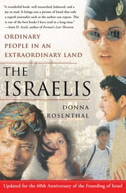 The Israelis - Ordinary People in an Extraordinary Land (Updated in 2008) ebook by Donna Rosenthal