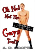 Oh No! Not The Gays Too!? ebook by A. D. Cooper