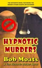 Hypnotic Murders - Jim Richards Murder Novels, #16 ebook by Bob Moats
