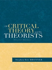 Of Critical Theory and Its Theorists ebook by Stephen Eric Bronner