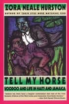 Tell My Horse - Voodoo and Life in Haiti and Jamaica ebook by Zora Neale Hurston