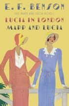 Lucia in London & Mapp and Lucia ebook by E. F. Benson