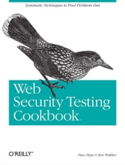 Web Security Testing Cookbook - Systematic Techniques to Find Problems Fast ebook by Hope,Walther