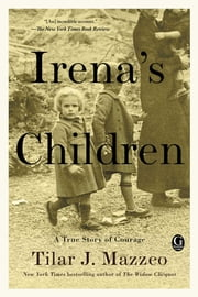 Irena's Children - The Extraordinary Story of the Woman Who Saved 2,500 Children from the Warsaw Ghetto ebook by Tilar J. Mazzeo