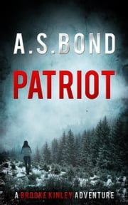"Patriot: The ""MInd-Blowing"" Thriller You Need To Read (Brooke Kinley Adventures #1) ebook by AS Bond"