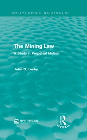 The Mining Law - A Study in Perpetual Motion ebook by John D. Leshy