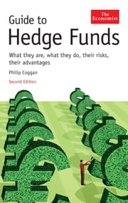 Guide to Hedge Funds - What they are, what they do, their risks, their advantages ebook by The Economist,Philip Coggan