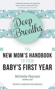 Deep Breaths - The New Mom's Handbook to Your Baby's First Year ebook by Michelle Pearson