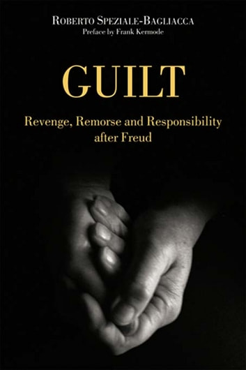 Guilt - Revenge, Remorse and Responsibility After Freud ebook by Roberto Speziale-Bagliacca