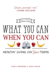 What You Can When You Can - Healthy Living on Your Terms ebook by Carla Birnberg,Roni Noone