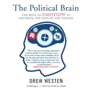 The Political Brain - The Role of Emotion in Deciding the Fate of the Nation audiobook by Drew Westen