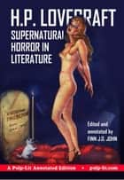 Supernatural Horror in Literature - A Pulp-Lit Annotated Edition ebook by H. P. Lovecraft, Finn J.D. John