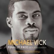Finally Free - An Autobiography audiobook by Michael Vick