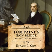 Tom Paine's Iron Bridge - Building a United States audiobook by Edward G. Gray