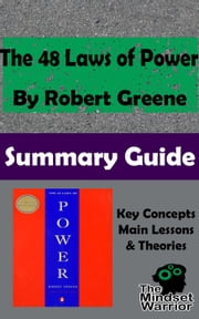 The 48 Laws of Power by Robert Greene | The Mindset Warrior Summary Guide ebook by The Mindset Warrior