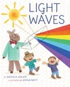 Light Waves ebook by David A. Adler, Anna Raff