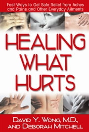 Healing What Hurts ebook by David Wong  M.D.,Deborah Mitchell