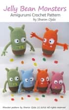 Jelly Bean Monsters Amigurumi Crochet Pattern ebook by Sharon Ojala